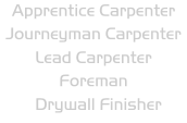 Apprentice Carpenter Journeyman Carpenter Lead Carpenter Foreman Drywall Finisher